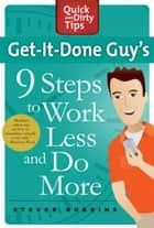 Get-It-Done Guy's 9 Steps to Work Less and Do More ebook by Stever Robbins