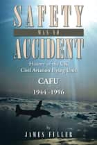 SAFETY WAS NO ACCIDENT ebook by James Fuller
