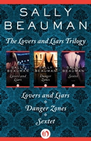 The Lovers and Liars Trilogy - Lovers and Liars, Danger Zones, and Sextet ebook by Sally Beauman