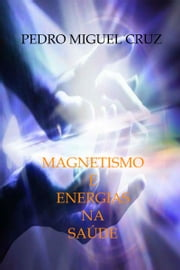 Magnetismo e Energias na Saúde ebook by Pedro Miguel Cruz