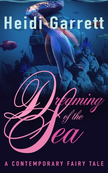 Dreaming of the Sea - A Contemporary Fairy Tale ebook by Heidi Garrett
