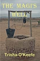 The Magi's Well ebook by Trisha O'Keefe