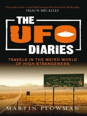 The UFO Diaries - Travels in the weird world of high strangeness ebook by Martin Plowman