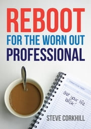 Reboot For The Worn Out Professional ebook by Steve Corkhill