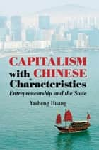 Capitalism with Chinese Characteristics - Entrepreneurship and the State ebook by Yasheng Huang