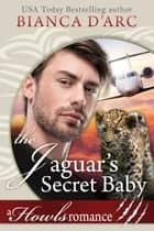 The Jaguar's Secret Baby ebook by Bianca D'Arc