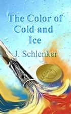 The Color of Cold and Ice ebook by J. Schlenker