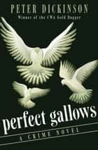 Perfect Gallows - A Crime Novel ebook by Peter Dickinson