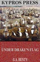Under Drake's Flag: A Tale of the Spanish Main ebook by G.A. Henty