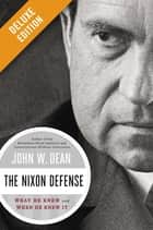 The Nixon Defense Deluxe ebook by John W. Dean