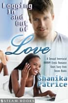 Logging In and Out of Love - A Sensual Interracial BWWM Erotic Romance Short Story from Steam Books ebook by Shanika Patrice, Steam Books