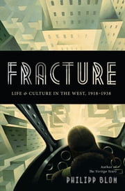 Fracture - Life and Culture in the West, 1918-1938 ebook by Philipp Blom