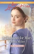 A Husband For Mari (Mills & Boon Love Inspired) (The Amish Matchmaker, Book 2) ebook by Emma Miller