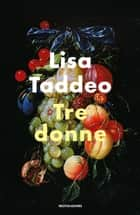Tre donne eBook by Lisa Taddeo