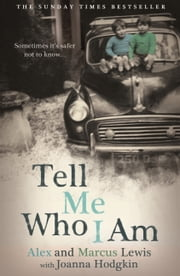 Tell Me Who I Am: Sometimes it's Safer Not to Know... ebook by Marcus Lewis,Alex And Marcus Lewis