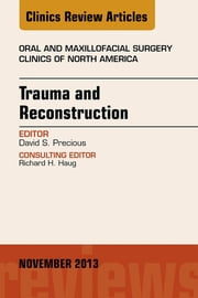 Trauma and Reconstruction, An Issue of Oral and Maxillofacial Surgery Clinics, ebook by David S Precious