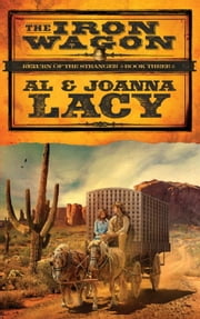 The Iron Wagon - A Novel ebook by Al Lacy,Joanna Lacy