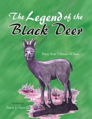 The Legend of the Black Deer ebook by Patty Ann Tillman-Wilson,Travis J. Norville