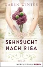 Sehnsucht nach Riga - Roman ebook by Karen Winter