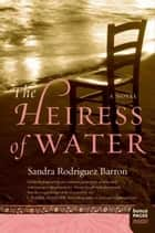 The Heiress of Water ebook by Sandra Rodriguez Barron