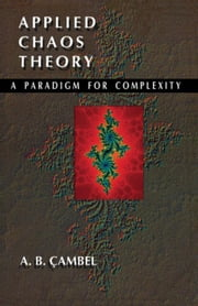 Applied Chaos Theory: A Paradigm for Complexity ebook by Cambel, Ali Bulent