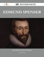 Edmund Spenser 149 Success Facts - Everything you need to know about Edmund Spenser ebook by Samuel Durham