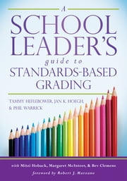 A School Leader's Guide to Standards-Based Grading ebook by Tammy Heflebower,Jan K. Hoegh