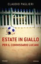 Estate in giallo per il Commissario Luciani ebook by Claudio Paglieri
