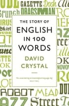 The Story of English in 100 Words ebook by