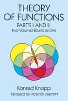 Theory of Functions, Parts I and II ebook by Konrad Knopp