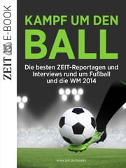 Kampf um den Ball - Die besten ZEIT-Reportagen und Interviews rund um Fußball und die WM 2014 ebook by Kobo.Web.Store.Products.Fields.ContributorFieldViewModel