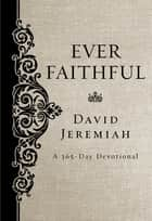 Ever Faithful - A 365-Day Devotional ebook by Dr. David Jeremiah