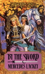 By the Sword ebook by Mercedes Lackey