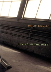 Living in the Past ebook by Philip Schultz