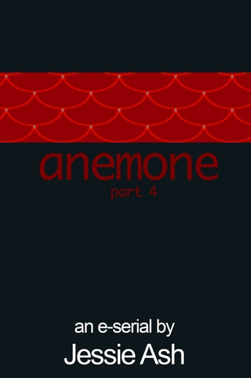 Anemone: Part 4 ebook by Jessie Ash