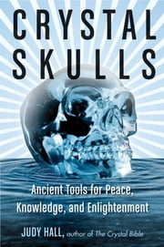 Crystal Skulls - Ancient Tools for Peace, Knowledge, and Enlightenment ebook by Judy Hall