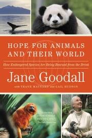 Hope for Animals and Their World - How Endangered Species Are Being Rescued from the Brink ebook by Jane Goodall,Thane Maynard,Gail Hudson