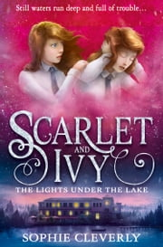 The Lights Under the Lake (Scarlet and Ivy, Book 4) ebook by Sophie Cleverly
