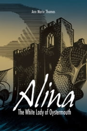 Alina, The White Lady of Oystermouth ebook by Ann Marie Thomas