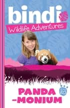 Bindi Wildlife Adventures 20: Panda-Monium ebook by Bindi Irwin, Ellie Brown