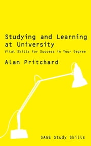 Studying and Learning at University - Vital Skills for Success in Your Degree ebook by Mr Alan Pritchard