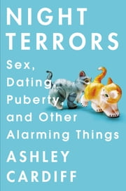 Night Terrors - Sex, Dating, Puberty, and Other Alarming Things ebook by Ashley Cardiff