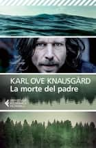 La morte del padre eBook by Karl Ove Knausgård, Margherita Podestà Heir