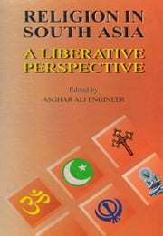 Religion in South Asia A Liberative Perspective ebook by Asghar Ali Engineer