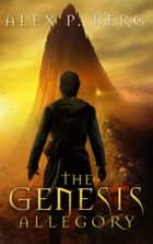The Genesis Allegory ebook by Alex P. Berg