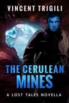 The Cerulean Mines - A Lost Tales Novella ebook by Vincent Trigili