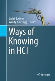 Ways of Knowing in HCI ebook by Judith S. Olson,Wendy A. Kellogg