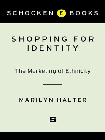Shopping for Identity - The Marketing of Ethnicity ebook by Marilyn Halter