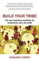BUILD YOUR TRIBE: The new marketing manifesto for restaurants, bars and cafés ebook by Susanne Currid
