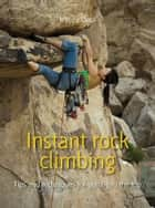 Instant rock climbing - Tips and techniques for getting to the top ebook by Infinite Ideas